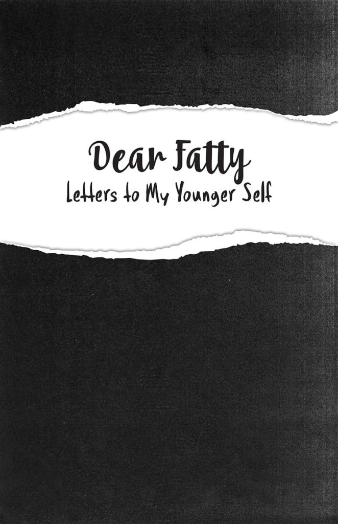 The cover of the zine Dear Fatty: Letters to My Younger Self is black with a white horizontal strip designed to look like torn paper.